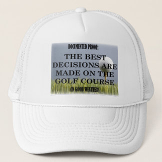 Best decisions are made on the golf course. trucker hat