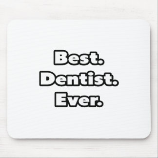 Best. Dentist. Ever. Mouse Pad