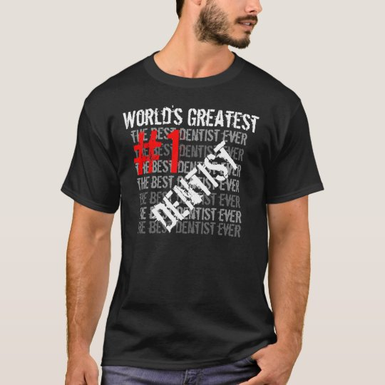 Best Dentist Ever World's Greatest  #1 Dentist T-Shirt