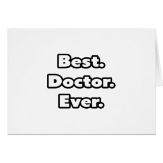 Best. Doctor. Ever. Greeting Card