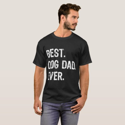 best dog dad ever dog T_Shirt