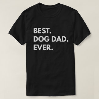 Best. Dog Dad. Ever. T-Shirt