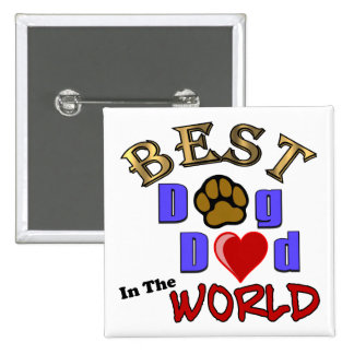 Best Dog Dad in the World Gifts - Father's Day Buttons