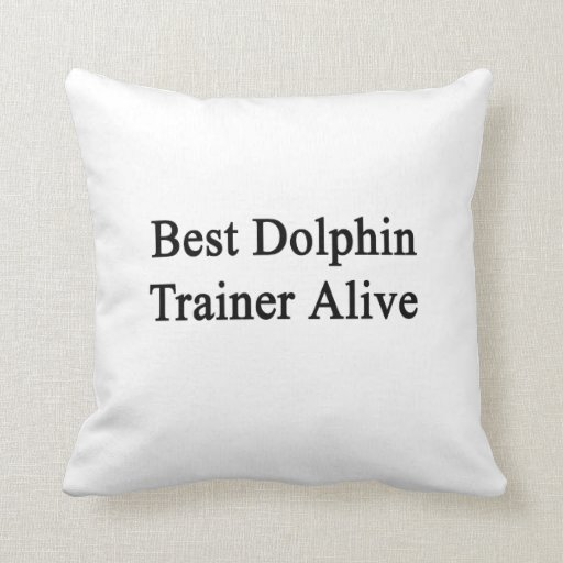 Best Dolphin Trainer Alive Pillow