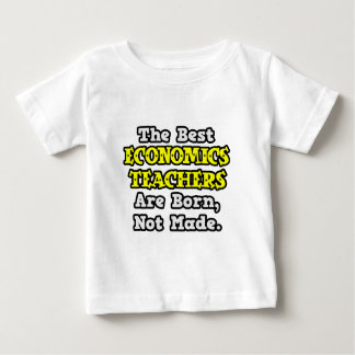 Best Economics Teachers Are Born, Not Made Baby T-Shirt