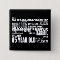 Best Eighty Five Year Olds : Greatest 85 Year Old Pinback Button