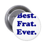 Best Fraternity Ever Pinback Buttons
