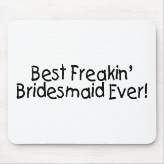 Best Freakin Bridesmaid Ever Mouse Pad