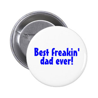 Best Freakin Dad Ever Button
