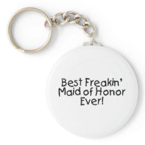 Best Freakin Maid of Honor Ever Keychain