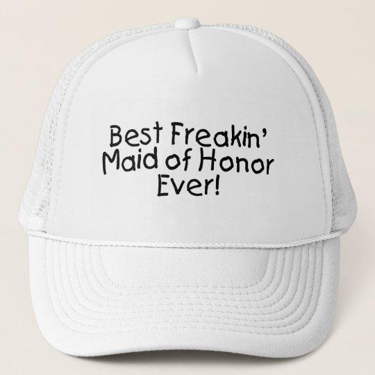Best Freakin Maid of Honor Ever Trucker Hat