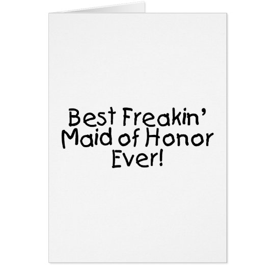 Best Freakin Maid of Honor Ever Wedding Card