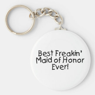 Best Freakin Maid of Honor Ever Wedding Keychain
