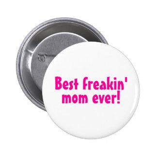 Best Freakin Mom Ever Pinback Button