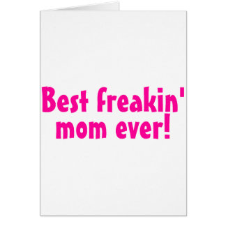 Best Freakin Mom Ever Pink Card