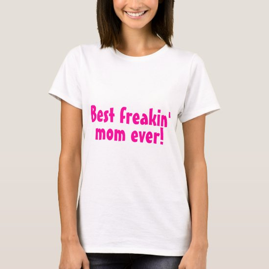 Best Freakin Mom Ever Pink T-Shirt