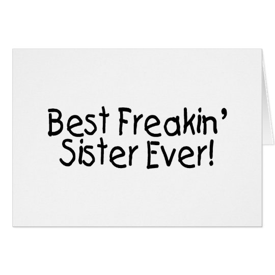 Best Freakin Sister Ever 2 Card