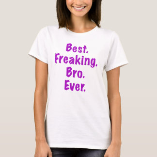 Best Freaking Bro Ever T-Shirt