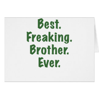 Best Freaking Brother Ever Greeting Card