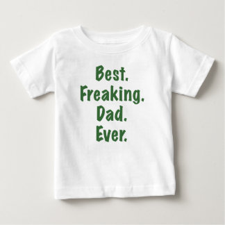 Best Freaking Dad Ever Baby T-Shirt