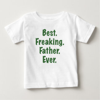 Best Freaking Father Ever Infant T-shirt