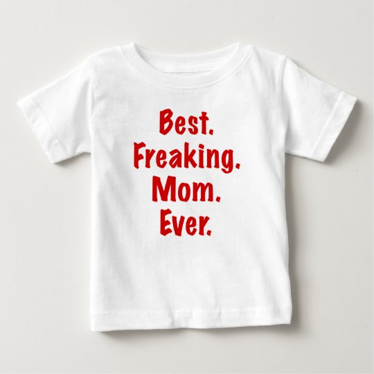Best Freaking Mom Ever Baby T-Shirt