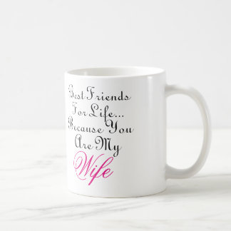Best Friends For Life... Because You Are My Wife Coffee Mug