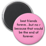 best friends foreve...but no r because that wou... refrigerator magnets