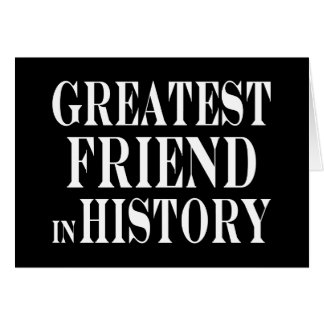 Best Friends Greatest Friend in History Cards
