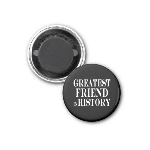 Best Friends Greatest Friend in History 1 Inch Round Magnet