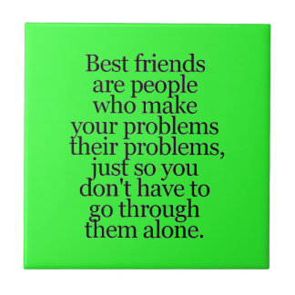 BEST FRIENDS SAYINGS YOUR PROBLEMS MINE SMALL SQUARE TILE