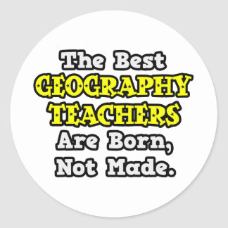 Best Geography Teachers Are Born, Not Made Classic Round Sticker