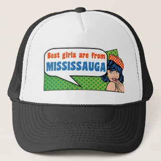 Best girls are from Mississauga Trucker Hat