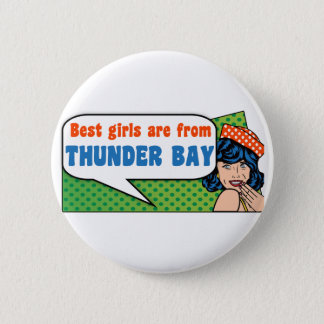 Best girls are from Thunder Bay Button