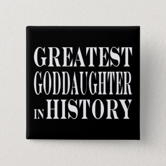 Best Goddaughters Greatest Goddaughter in History Pinback Button