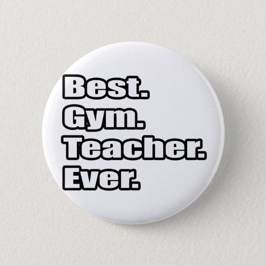 Best Gym Teacher Ever Pinback Button