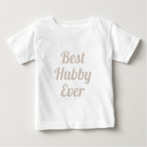 Best Hubby Ever Baby T-Shirt