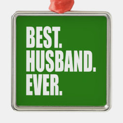 Premium Square Ornament with Best. Husband. Ever. (green) design