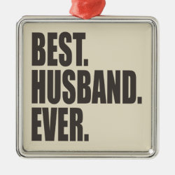 Premium Square Ornament with Best. Husband. Ever. design