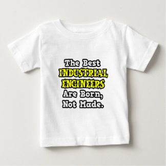 Best Industrial Engineers Are Born, Not Made Baby T-Shirt