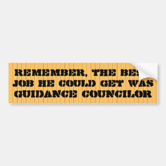 Best job he could get was guidance councilor bumper sticker