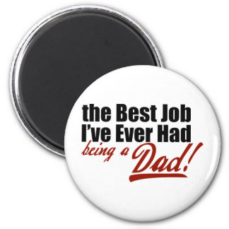 Best Job I've Ever Had... Being a Dad 2 Inch Round Magnet