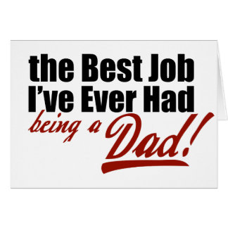Best Job I've Ever Had... Being a Dad Card