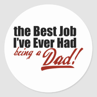 Best Job I've Ever Had... Being a Dad Classic Round Sticker