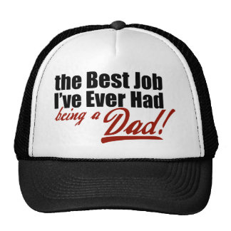 Best Job I've Ever Had... Being a Dad Trucker Hat