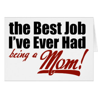 Best Job I've Ever Had - Being a Mom Card