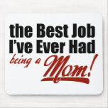 Best Job I've Ever Had - Being a Mom Mousepad