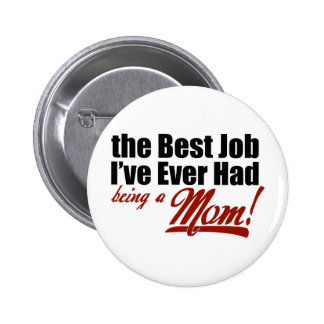 Best Job I've Ever Had - Being a Mom Pinback Button