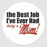 Best Job I've Ever Had - Being a Mom Sticker