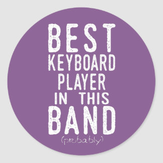 Best Keyboard Player (probably) (wht) Classic Round Sticker